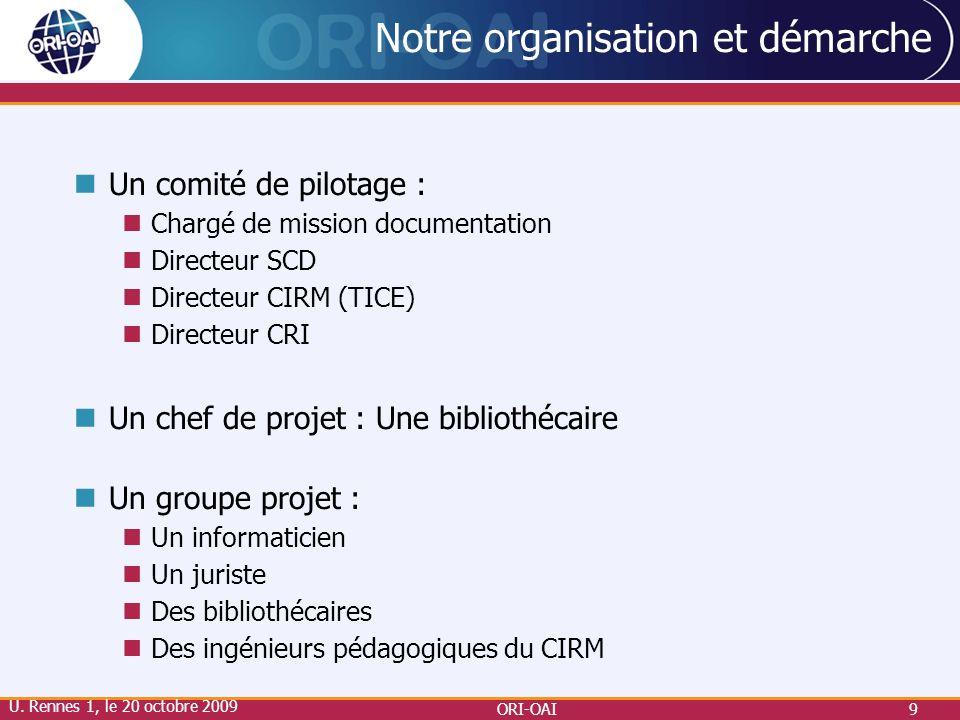 ORI-OAI9 Notre organisation et démarche Un comité de pilotage : Chargé de mission documentation Directeur SCD Directeur CIRM (TICE) Directeur CRI Un c