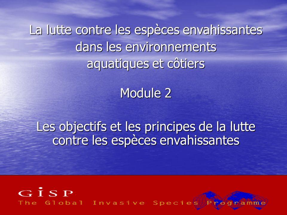 1 La lutte contre les espèces envahissantes dans les environnements aquatiques et côtiers Module 2 Les objectifs et les principes de la lutte contre les espèces envahissantes