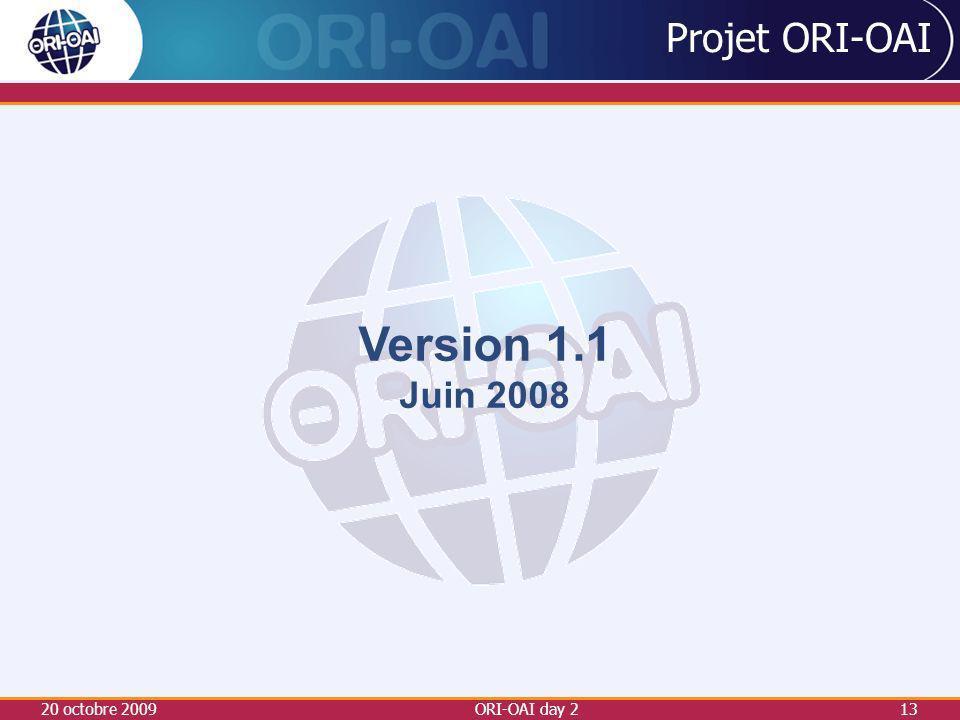 20 octobre 2009ORI-OAI day 213 Projet ORI-OAI Version 1.1 Juin 2008