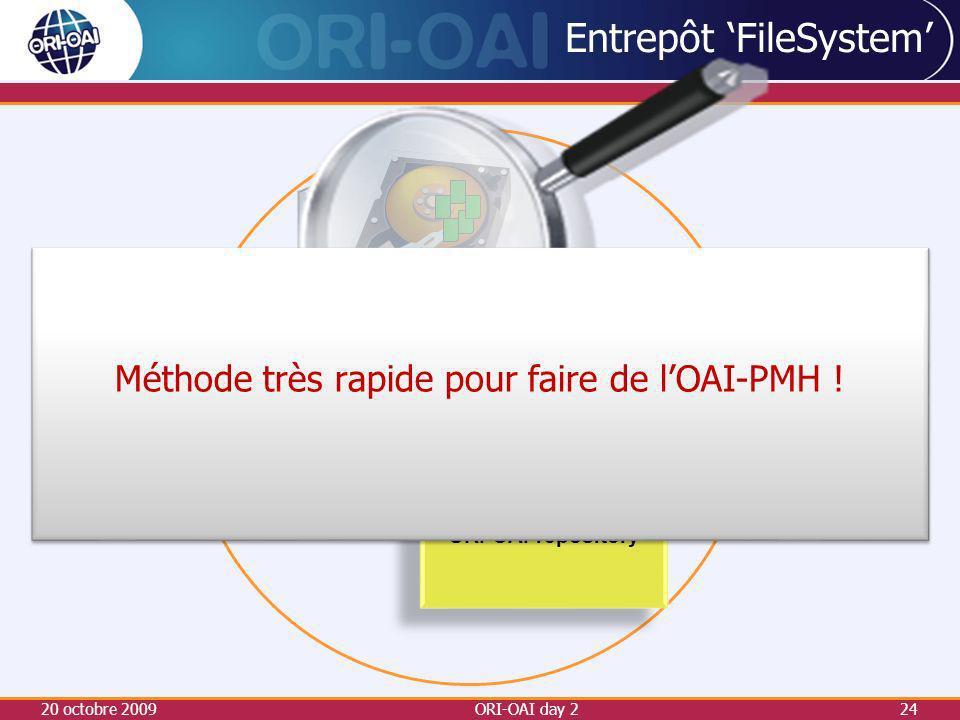 Entrepôt FileSystem 20 octobre 2009ORI-OAI day 224 OAI Entrepôt ORI-OAI-repository Méthode très rapide pour faire de lOAI-PMH !