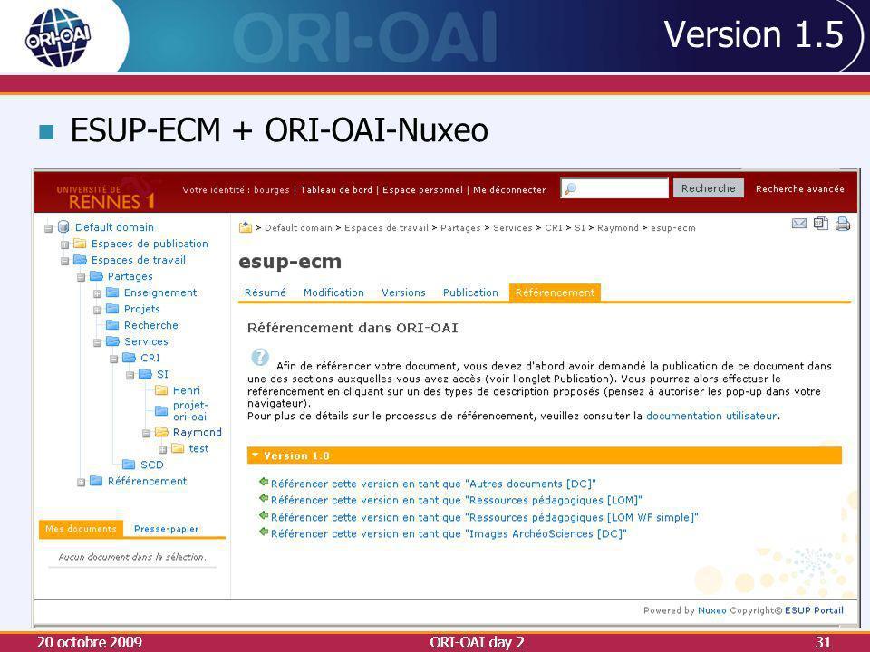 Version 1.5 20 octobre 2009ORI-OAI day 231 ESUP-ECM + ORI-OAI-Nuxeo 20 octobre 200931ORI-OAI day 2