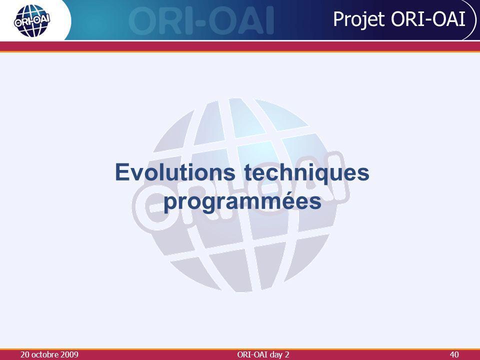 20 octobre 2009ORI-OAI day 240 Projet ORI-OAI Evolutions techniques programmées
