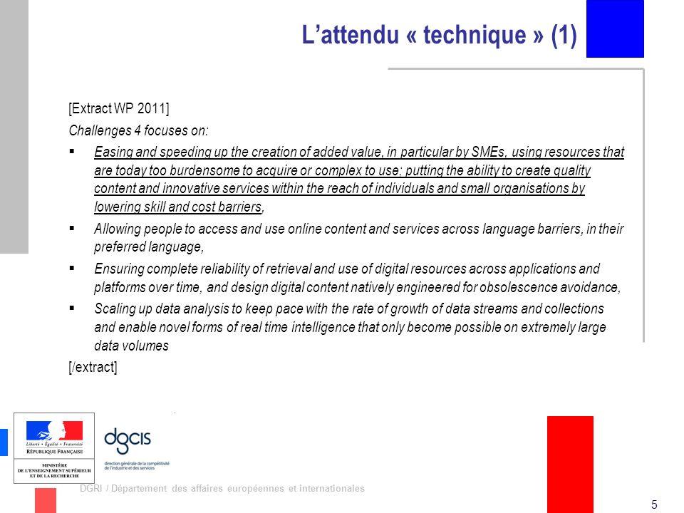6 DGRI / Département des affaires européennes et internationales Lattendu « technique » (2) [Extract WP 2012] Objective ICT-2011.4.1 – SME initiative on Digital Content and Languages […] Target outcomes a/.