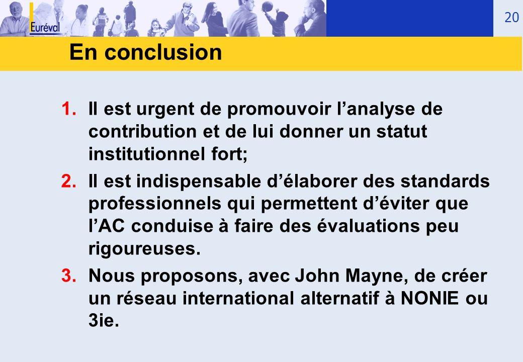 En conclusion 1.Il est urgent de promouvoir lanalyse de contribution et de lui donner un statut institutionnel fort; 2.Il est indispensable délaborer