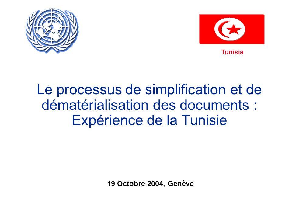 Tunisia Le processus de simplification et de dématérialisation des documents : Expérience de la Tunisie 19 Octobre 2004, Genève