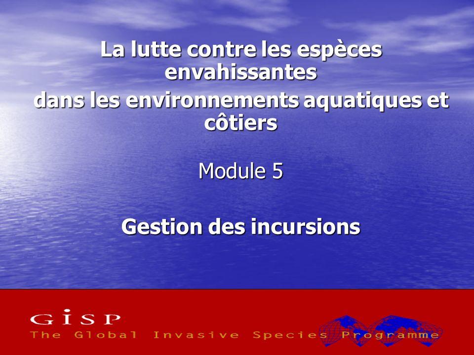 1 La lutte contre les espèces envahissantes dans les environnements aquatiques et côtiers Module 5 Gestion des incursions