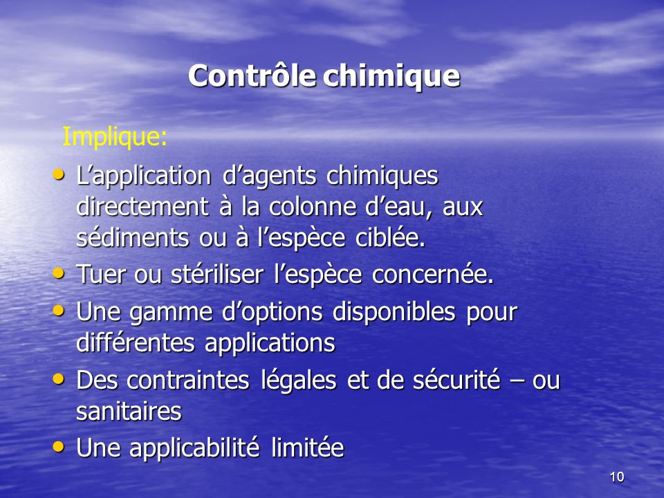 10 Contrôle chimique Lapplication dagents chimiques directement à la colonne deau, aux sédiments ou à lespèce ciblée. Lapplication dagents chimiques d