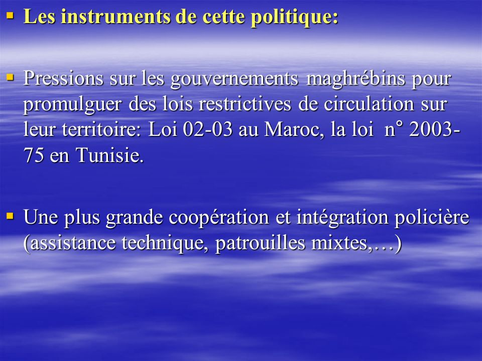 Les instruments de cette politique: Les instruments de cette politique: Pressions sur les gouvernements maghrébins pour promulguer des lois restrictiv