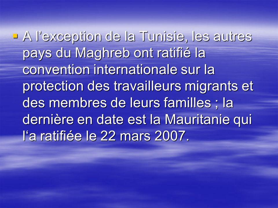 A lexception de la Tunisie, les autres pays du Maghreb ont ratifié la convention internationale sur la protection des travailleurs migrants et des mem