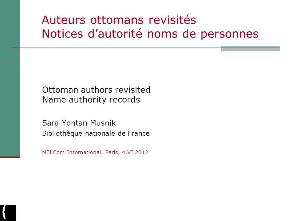 Auteurs ottomans revisités Notices dautorité noms de personnes Ottoman authors revisited Name authority records Sara Yontan Musnik Bibliothèque nation