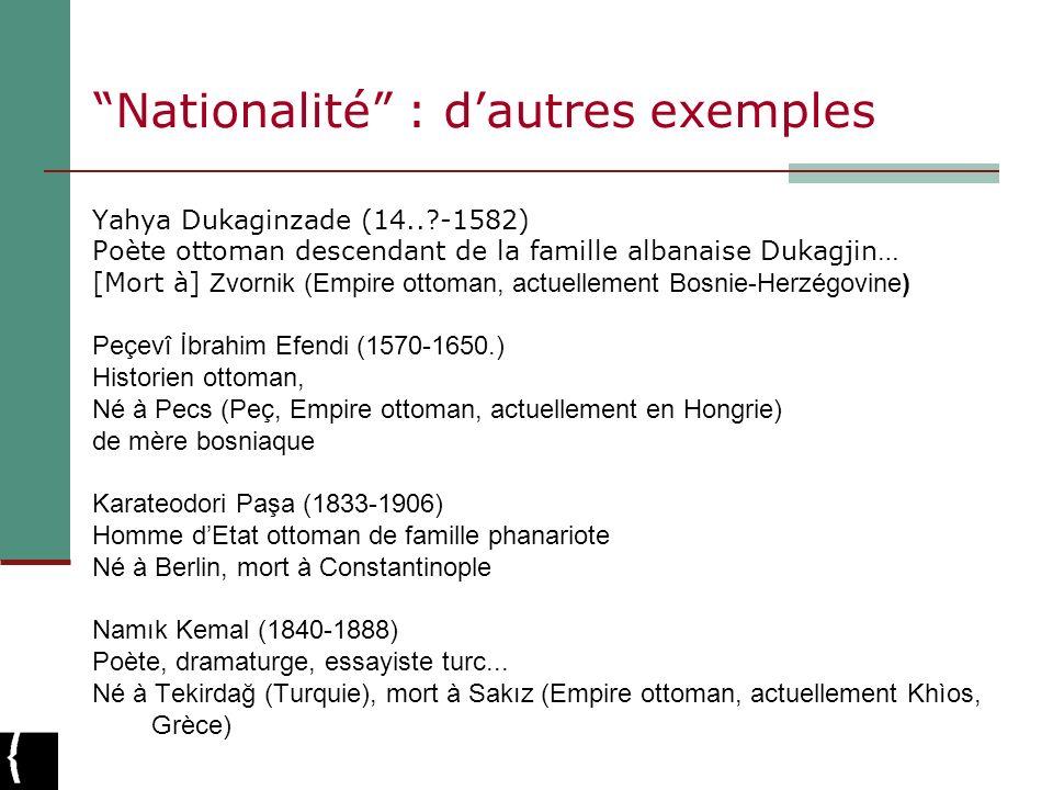 Nationalité : dautres exemples Yahya Dukaginzade (14..?-1582) Poète ottoman descendant de la famille albanaise Dukagjin… [Mort à] Zvornik (Empire otto