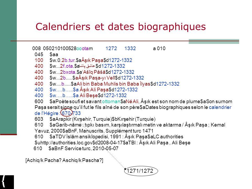 Calendriers et dates biographiques 008 050210100528oootam 1272 1332 a 010 045 $aa 100 $w.0.2b.tur.$aÂşık Paşa$d1272-1332 400 $w...2f.ota.$aعاشق پاشا$d