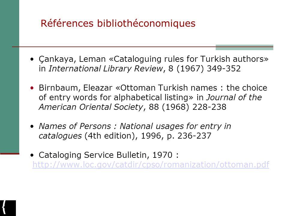 Références bibliothéconomiques Çankaya, Leman «Cataloguing rules for Turkish authors» in International Library Review, 8 (1967) 349-352 Birnbaum, Elea