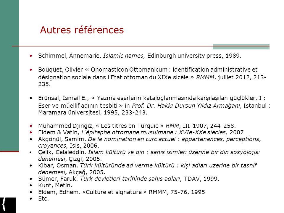 Autres références Schimmel, Annemarie. Islamic names, Edinburgh university press, 1989. Bouquet, Olivier « Onomasticon Ottomanicum : identification ad