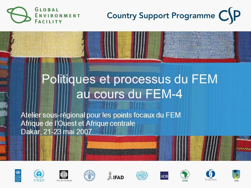 Politiques et processus du FEM au cours du FEM-4 Atelier sous-régional pour les points focaux du FEM Afrique de lOuest et Afrique centrale Dakar, 21-23 mai 2007