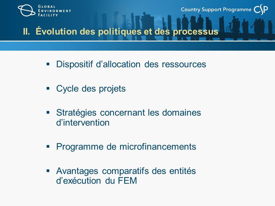 II. Évolution des politiques et des processus Dispositif dallocation des ressources Cycle des projets Stratégies concernant les domaines dintervention