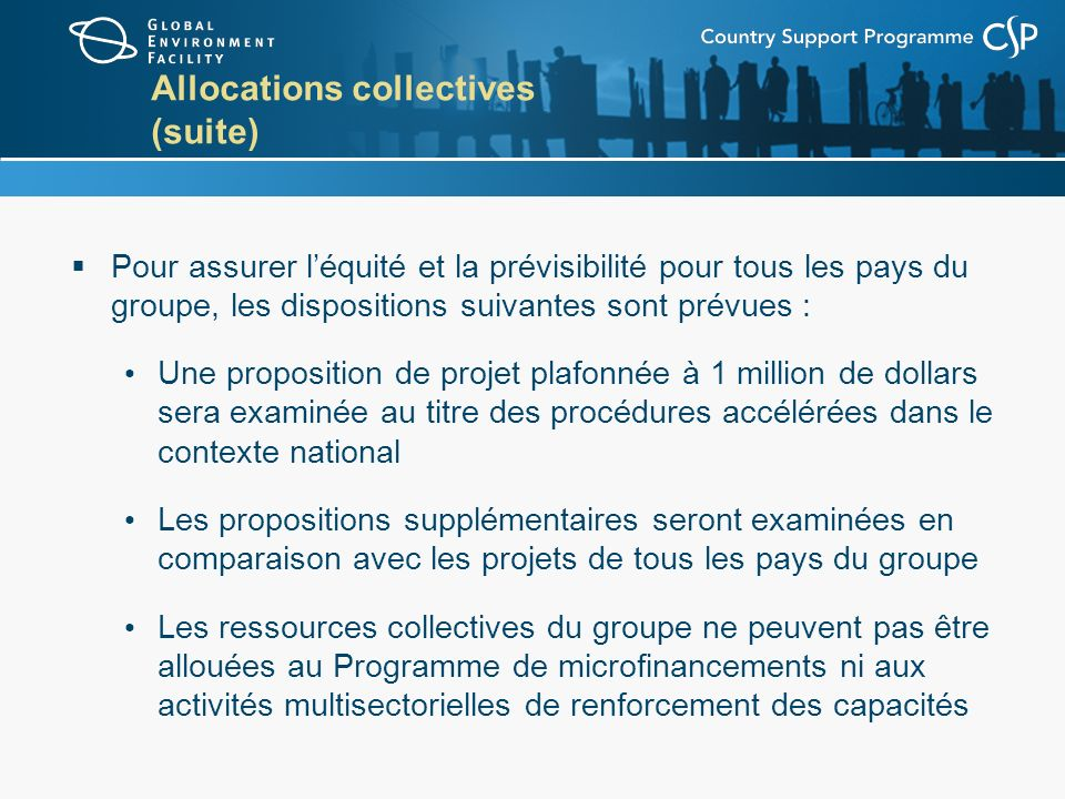 Allocations collectives (suite) Pour assurer léquité et la prévisibilité pour tous les pays du groupe, les dispositions suivantes sont prévues : Une p