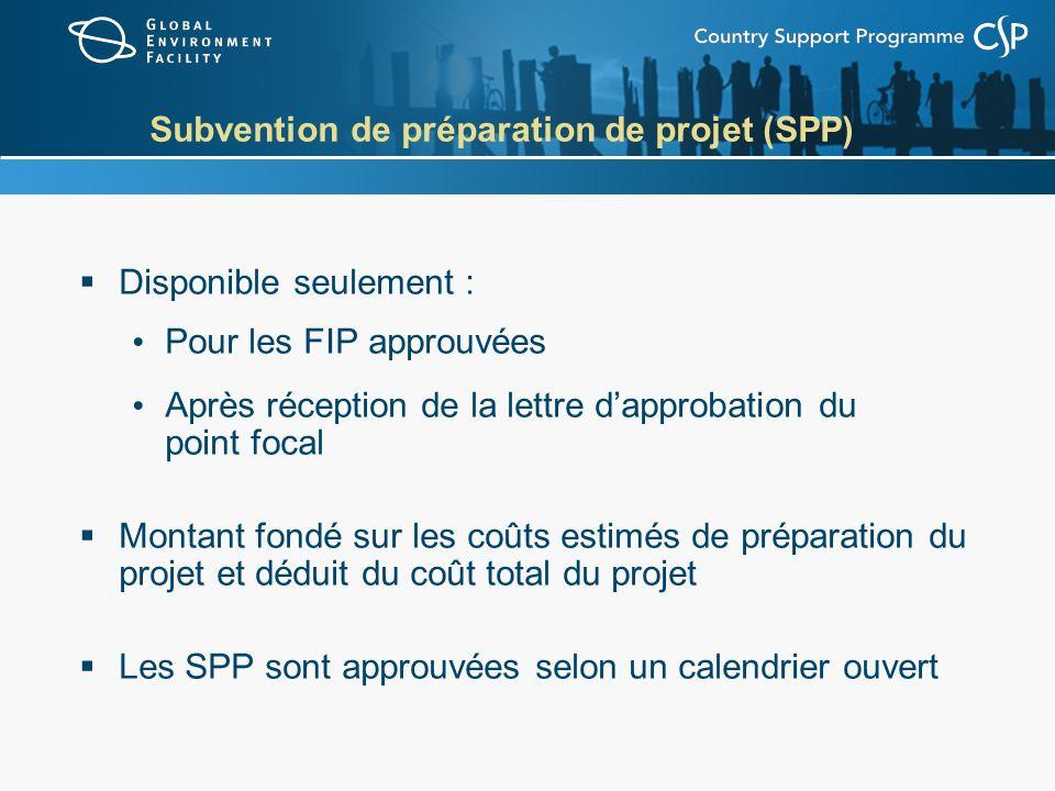 Subvention de préparation de projet (SPP) Disponible seulement : Pour les FIP approuvées Après réception de la lettre dapprobation du point focal Mont