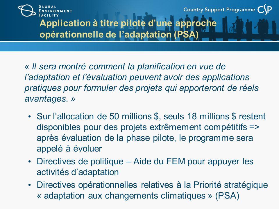 Application à titre pilote dune approche opérationnelle de ladaptation (PSA) « Il sera montré comment la planification en vue de ladaptation et lévaluation peuvent avoir des applications pratiques pour formuler des projets qui apporteront de réels avantages.