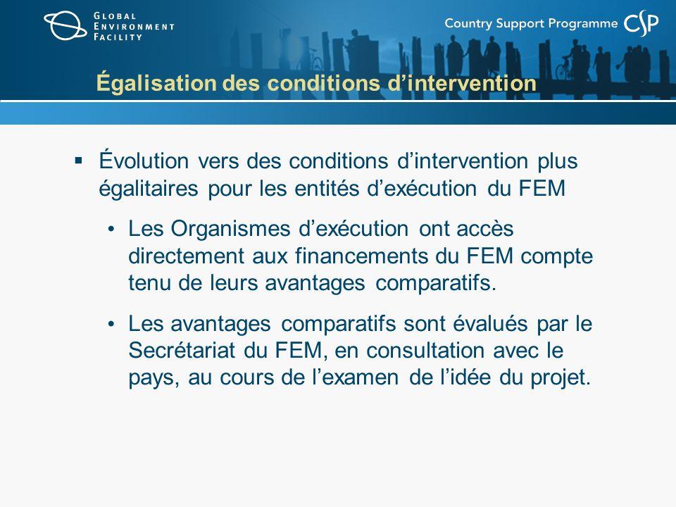 Égalisation des conditions dintervention Évolution vers des conditions dintervention plus égalitaires pour les entités dexécution du FEM Les Organisme