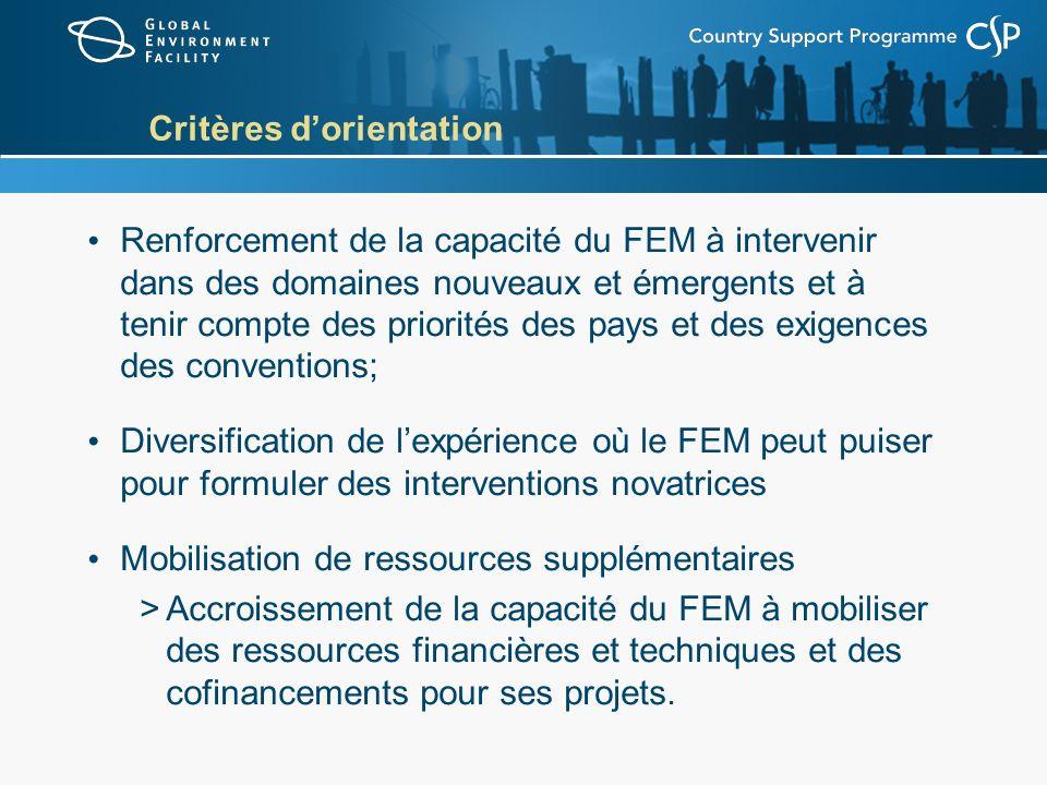 Critères dorientation Renforcement de la capacité du FEM à intervenir dans des domaines nouveaux et émergents et à tenir compte des priorités des pays