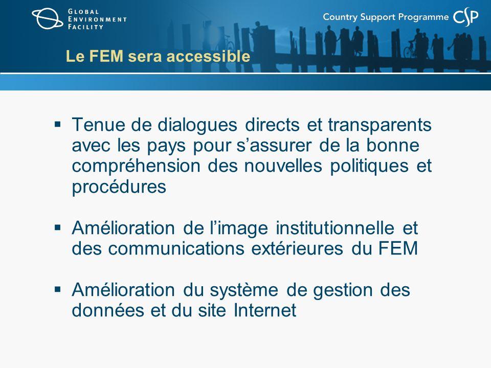 Le FEM sera accessible Tenue de dialogues directs et transparents avec les pays pour sassurer de la bonne compréhension des nouvelles politiques et pr