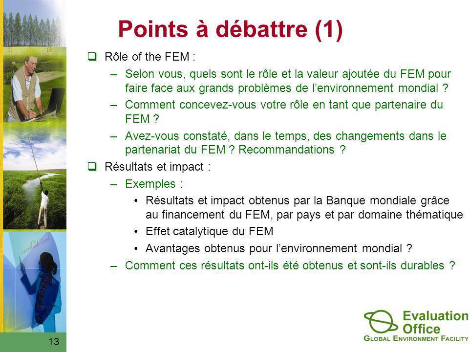 13 Points à débattre (1) Rôle of the FEM : –Selon vous, quels sont le rôle et la valeur ajoutée du FEM pour faire face aux grands problèmes de lenviro
