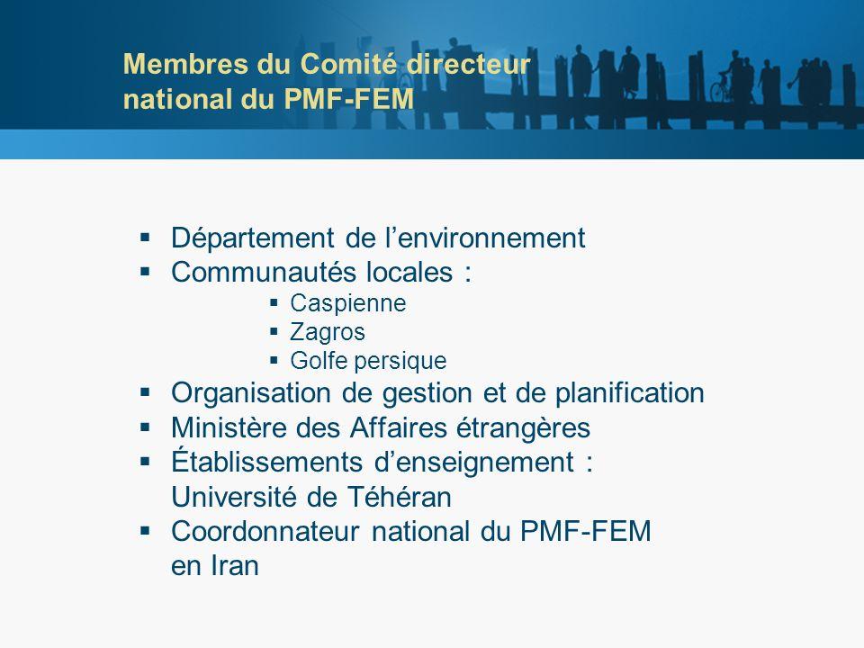 Membres du Comité directeur national du PMF-FEM Département de lenvironnement Communautés locales : Caspienne Zagros Golfe persique Organisation de gestion et de planification Ministère des Affaires étrangères Établissements denseignement : Université de Téhéran Coordonnateur national du PMF-FEM en Iran