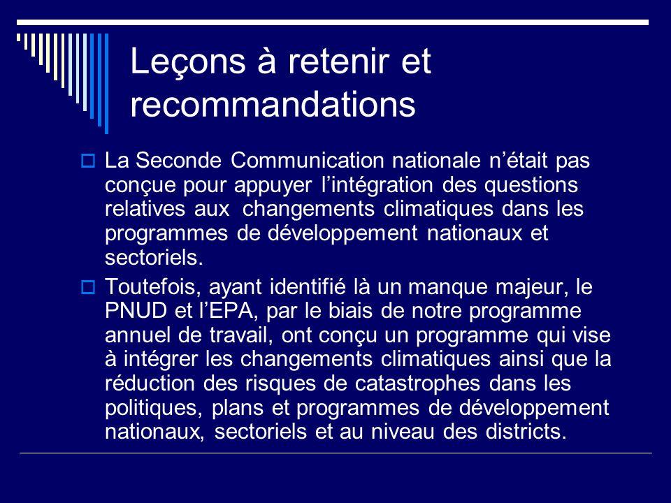 Leçons à retenir et recommandations La Seconde Communication nationale nétait pas conçue pour appuyer lintégration des questions relatives aux changements climatiques dans les programmes de développement nationaux et sectoriels.
