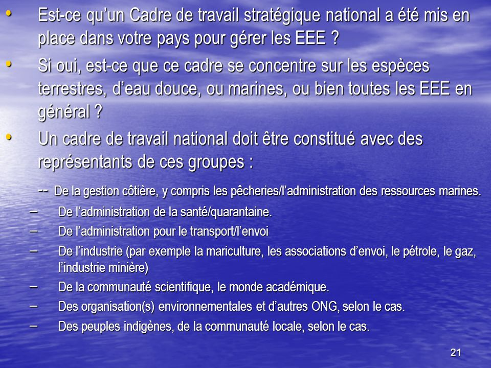 21 Est-ce quun Cadre de travail stratégique national a été mis en place dans votre pays pour gérer les EEE ? Est-ce quun Cadre de travail stratégique