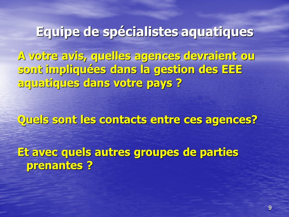 9 Equipe de spécialistes aquatiques Quels sont les contacts entre ces agences? Et avec quels autres groupes de parties prenantes ? A votre avis, quell