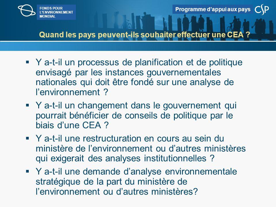 FONDS POUR LENVIRONNEMENT MONDIAL Programme dappui aux pays Quand les pays peuvent-ils souhaiter effectuer une CEA .