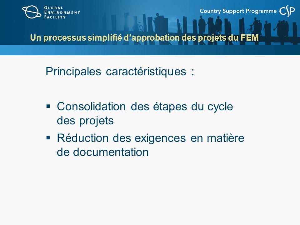 Un processus simplifié dapprobation des projets du FEM Principales caractéristiques : Consolidation des étapes du cycle des projets Réduction des exig