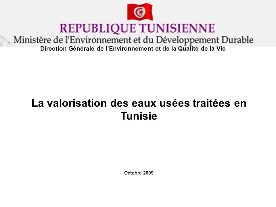 La valorisation des eaux usées traitées en Tunisie Octobre 2009 Direction Générale de lEnvironnement et de la Qualité de la Vie