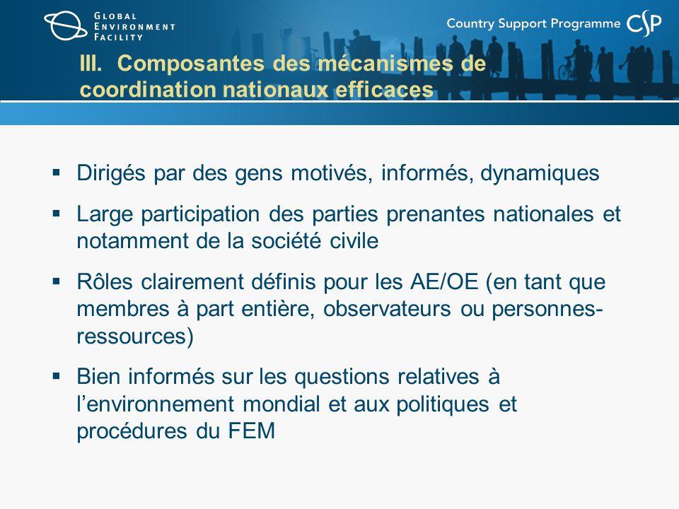 III. Composantes des mécanismes de coordination nationaux efficaces Dirigés par des gens motivés, informés, dynamiques Large participation des parties