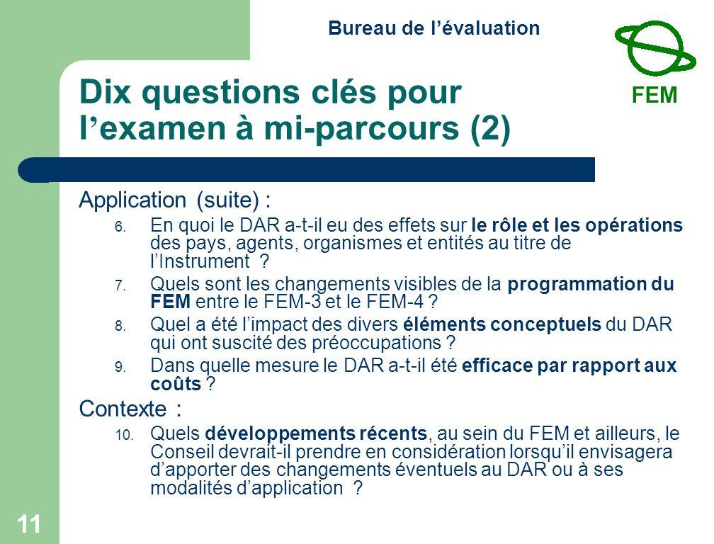 Bureau de lévaluation 11 Dix questions clés pour l examen à mi-parcours (2) Application (suite) : 6.
