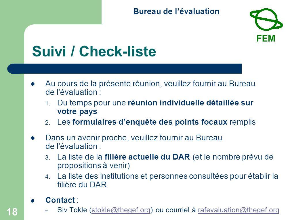 Bureau de lévaluation 18 Suivi / Check-liste Au cours de la présente réunion, veuillez fournir au Bureau de lévaluation : 1.