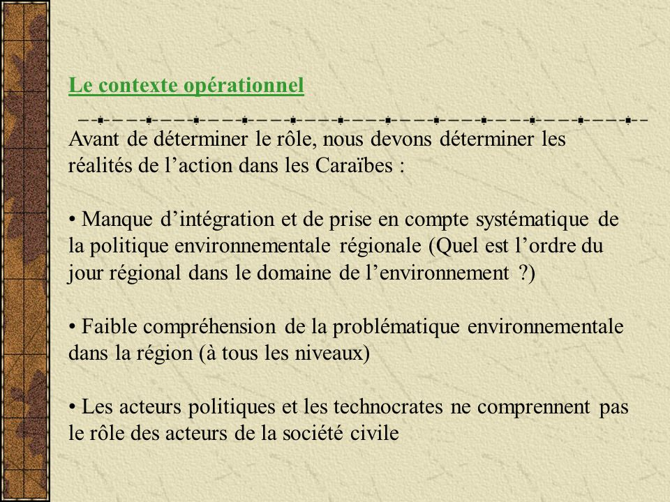 Le contexte opérationnel Avant de déterminer le rôle, nous devons déterminer les réalités de laction dans les Caraïbes : Manque dintégration et de pri