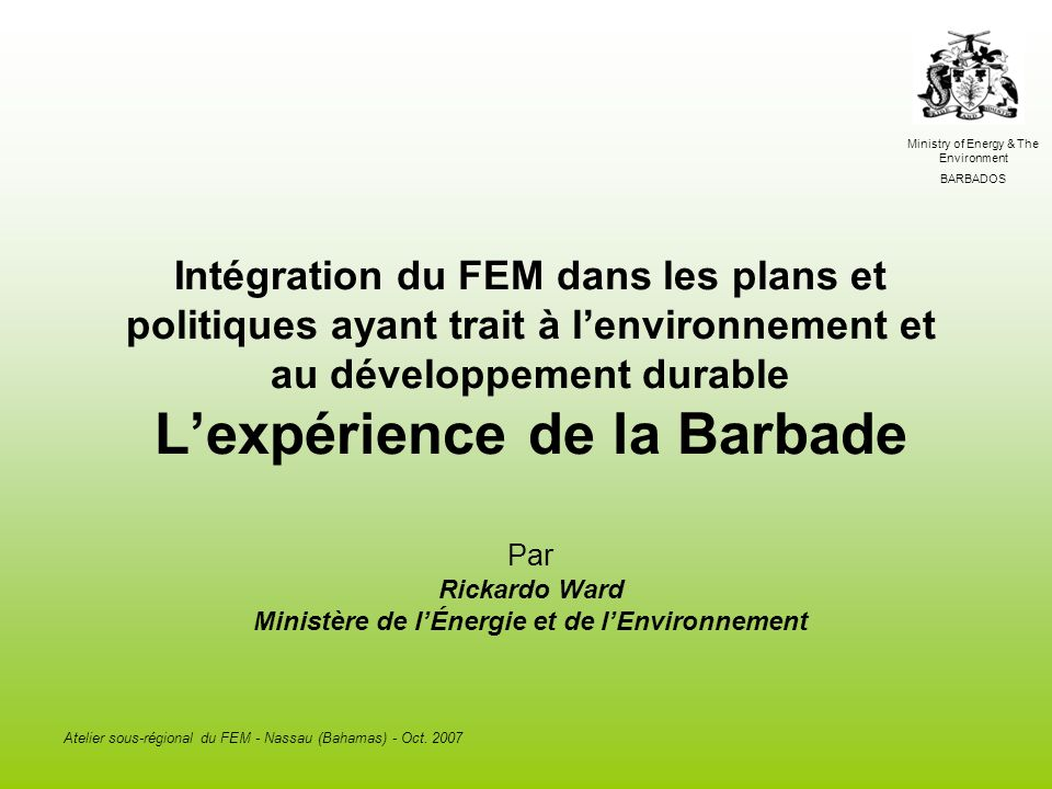 Ministry of Energy & The Environment BARBADOS Atelier sous-régional du FEM - Nassau (Bahamas) - Oct.