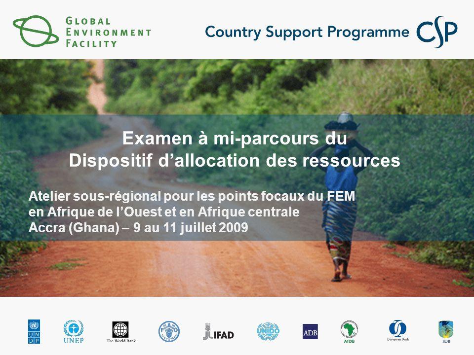 Atelier sous-régional pour les points focaux du FEM en Afrique de lOuest et en Afrique centrale Accra (Ghana) – 9 au 11 juillet 2009 Examen à mi-parcours du Dispositif dallocation des ressources