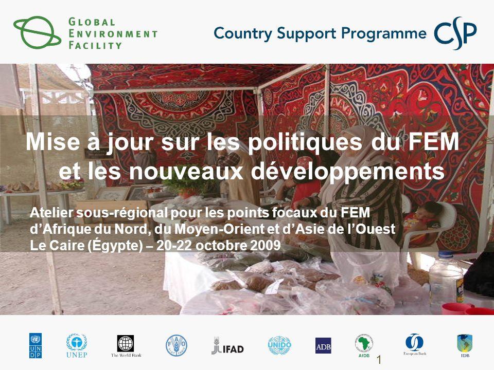 Mise à jour sur les politiques du FEM et les nouveaux développements 1 Atelier sous-régional pour les points focaux du FEM dAfrique du Nord, du Moyen-