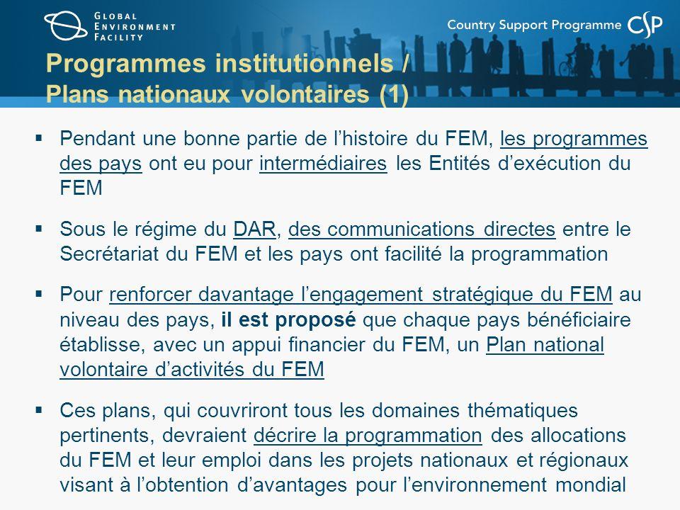 Programmes institutionnels / Plans nationaux volontaires (1) Pendant une bonne partie de lhistoire du FEM, les programmes des pays ont eu pour intermé