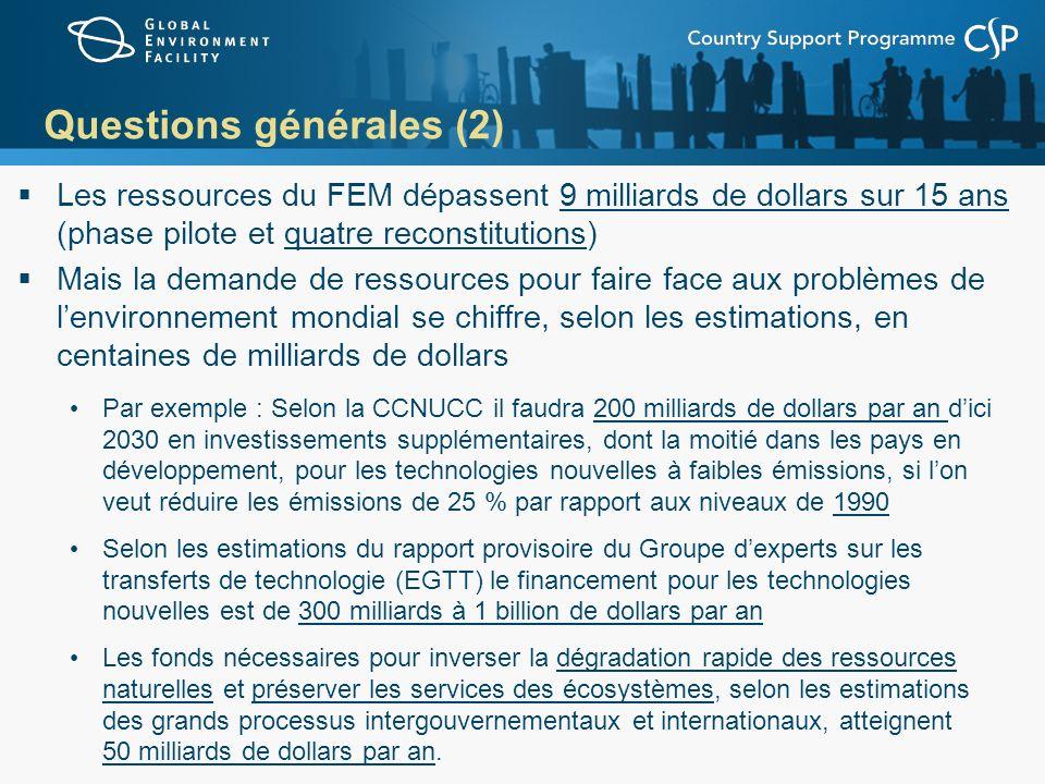 Questions générales (2) Les ressources du FEM dépassent 9 milliards de dollars sur 15 ans (phase pilote et quatre reconstitutions) Mais la demande de