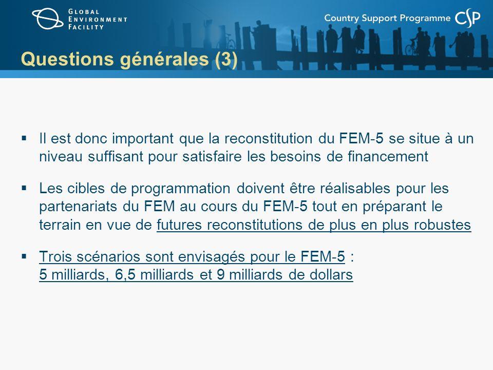 Questions générales (3) Il est donc important que la reconstitution du FEM-5 se situe à un niveau suffisant pour satisfaire les besoins de financement