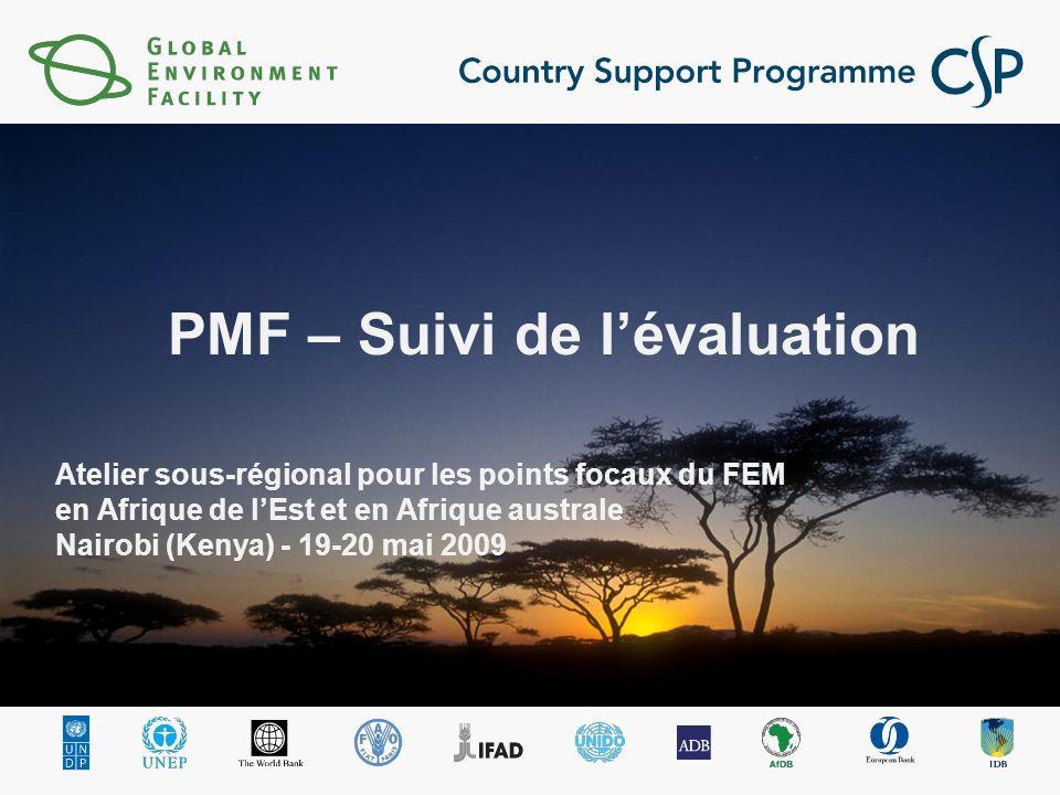Atelier sous-régional pour les points focaux du FEM en Afrique de lEst et en Afrique australe Nairobi (Kenya) - 19-20 mai 2009 PMF – Suivi de lévaluation