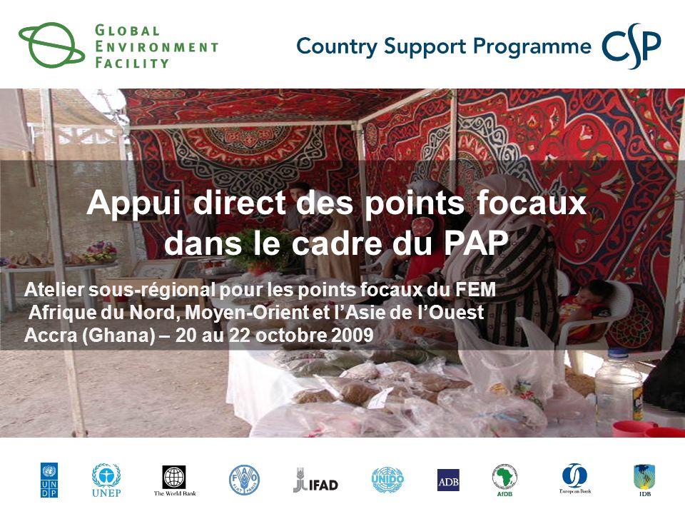 Appui direct des points focaux dans le cadre du PAP Atelier sous-régional pour les points focaux du FEM Afrique du Nord, Moyen-Orient et lAsie de lOuest Accra (Ghana) – 20 au 22 octobre 2009