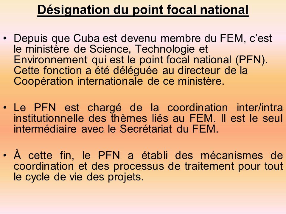 Désignation du point focal national Depuis que Cuba est devenu membre du FEM, cest le ministère de Science, Technologie et Environnement qui est le point focal national (PFN).