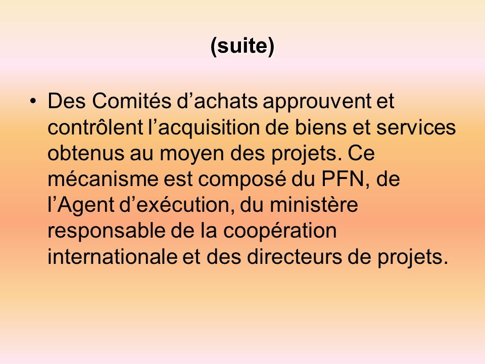 (suite) Des Comités dachats approuvent et contrôlent lacquisition de biens et services obtenus au moyen des projets.