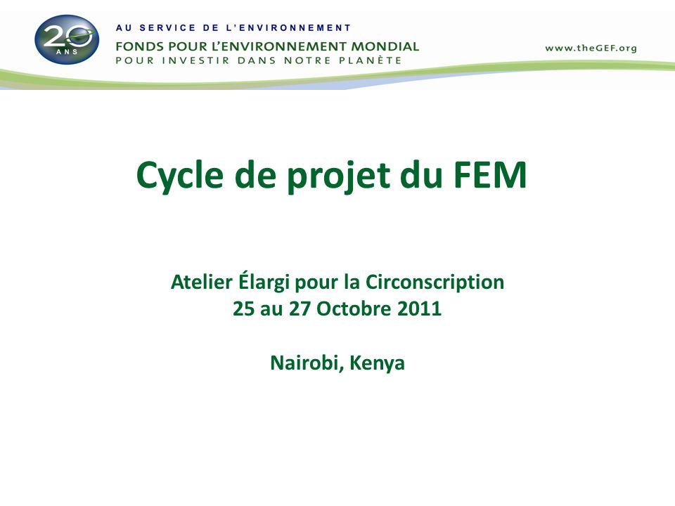 Cycle de projet du FEM Atelier Élargi pour la Circonscription 25 au 27 Octobre 2011 Nairobi, Kenya
