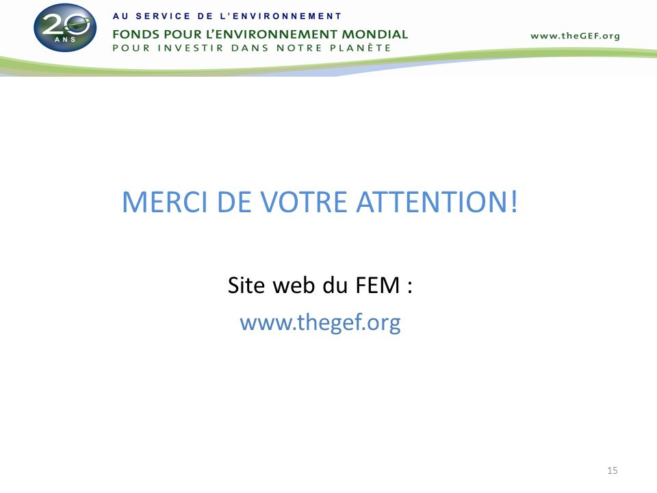 MERCI DE VOTRE ATTENTION! Site web du FEM : www.thegef.org 15